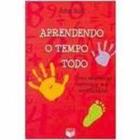 Livros Aprendendo o Tempo Todo - John Holt (8576860023)