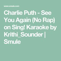 Charlie Puth - See You Again (No Rap) on Sing! Karaoke by Krithi_Sounder   Smule