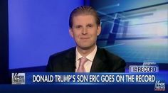 Full Video: Eric Trump Interview with Greta Van Susteren on Father Donald Trump's Presidential Campaign