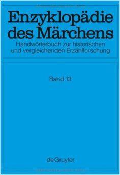 Enzyklopädie des Märchens : Handwörterbuch zur historischen und vergleichenden Erzählforschung / hrsg. von Kurt Ranke ; zusammen mit Hermann Bausinger ... [et al.] ; Redaktion Lotte Baumann ... [et al.] - Berlin : Walter de Gruyter, 1977-
