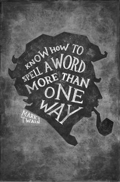 "Mark Twain by DANGERDUST » ""Know how to spell a word more than one way"""