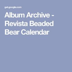 Album Archive - Revista Beaded Bear Calendar