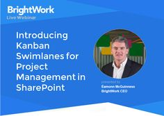 [Webinar] BrightWork CEO Éamonn McGuinness presents the newest release of BrightWork, which includes Kanban Swimlanes and SharePoint 2019 compatibility.