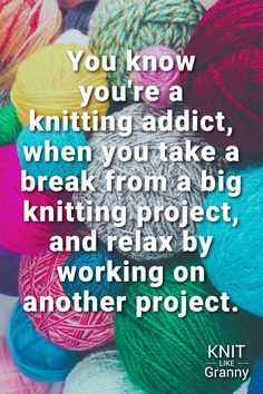 The Top 127 Knitting Puns Yarn Memes Jokes Knitting Memes 038 Funny Quotes Updated For 2020 You know you re a knitting addict when you take a break from a big knitting project and relax by working on another project If you