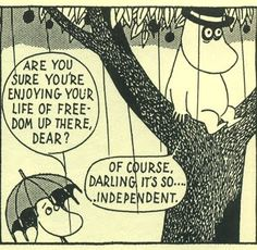 Moomin comic strips by Tove Jansson. Five volumes available from Drawn & Quarterly. The three first volumes are the most essential, she burned herself out on the writing a bit because of the daily deadlines. The following volumes created by her brother are supposed to be pretty good.