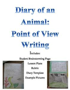 Diary of an Animal: Complete 3-4 Week Writing Unit on Point of View--Includes student brainstorming page, lesson plans, rubric, diary template to help struggling students, and examples from real life student writing.