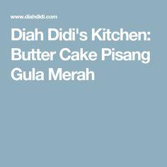 Diah Didi's Kitchen: Butter Cake Pisang Gula Merah