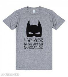 I'm not saying I'm Batman but t Shirt | I'm not saying I'm Batman but t Shirt #Skreened
