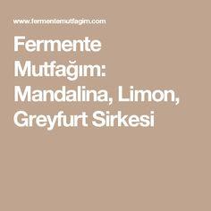 Fermente Mutfağım: Mandalina, Limon, Greyfurt Sirkesi