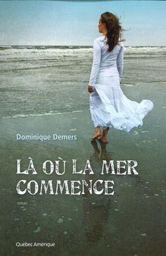 Là où la mer commence par DEMERS, DOMINIQUE #livres #romans #frenchbooks #librairies #coupsdecoeur