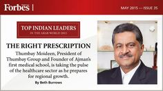 THE RIGHT PRESCRIPTION Thumbay Moideen, President of Thumbay Group and Founder of Ajman's first medical school, is taking the pulse of the healthcare sector as he prepares for regional growth. By Beth Burrows  Issue 35, May 2015 #ForbesMiddleEast #India #IndianLeaders #TopIndians #Business #Magazine #May2015 #MiddleEast #ArabWorld #English #ForbesME #TopIndianLeaders For Subscription: send a SMS 'Subscription' to +971501007621