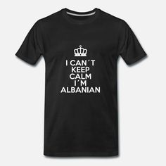 I can´t keep calm I´m Albanian - tshirt Männer Premium T-Shirt Cant Keep Calm, Pullover, I Can, Mens Tops, Fashion, Proud Of You, Kleding, Moda, Fashion Styles