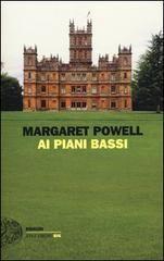 28/12/12: Con 'Ai piani bassi' Margaret Powell racconta, con voce ironica e acutissima, il mondo dei ricchi aristocratici degli anni Trenta e dei domestici che lavoravano nelle loro case. A breve disponibile nelle nostre biblioteche