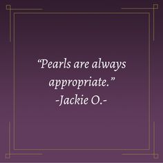 Jacqueline (Jackie) Kennedy Onassis #pearls #quote