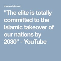 """""""The elite is totally committed to the Islamic takeover of our nations by 2030"""" - YouTube"""