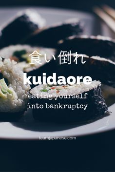 Kuidaore: the Japanese word for eating yourself into bankruptcy. For more beautiful and untranslatable Japanese words, visit teamjapanese.com