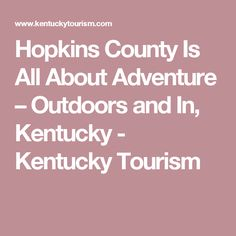Hopkins County Is All About Adventure – Outdoors and In, Kentucky - Kentucky Tourism
