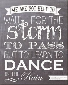 newbie blog about life with Crohn's disease Dancing In The Rain, Great Quotes, Inspirational Quotes, Chalkboard Printable, Free Printable Quotes, Chalkboard Quotes, Chalkboard Typography, Gilbert Temple, Exercise Motivation