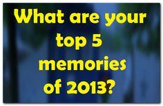 My Top 5 Memories Of 2013
