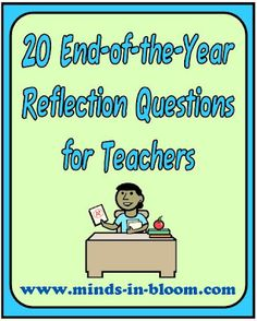 20 Teacher End of the Year Reflection Questions - what a great idea! I mean, not like I need something else to do, but it's smart to have a time of introspection at the end of the year.