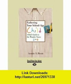 Fathering Your School-Age Child A Dad Guide to the Wonder Years 3 to 9 (9781459609426) Armin A. Brott , ISBN-10: 1459609425  , ISBN-13: 978-1459609426 ,  , tutorials , pdf , ebook , torrent , downloads , rapidshare , filesonic , hotfile , megaupload , fileserve