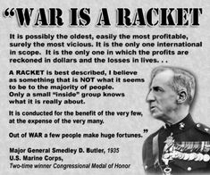 Memorial Day commemorates soldiers killed in war.  We are told that the war dead died for us and our freedom. US Marine General Smedley Butler challenged this view.  He said that our soldiers died for the profits of the bankers, Wall Street, Standard Oil, and the United Fruit Company.