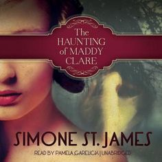 The Haunting of Maddy Clare Written By: Simone St James Narrated By: Pamela Garelick http://www.audiobooks.com/audiobook/the-haunting-of-maddy-clare/159001 #haunting #horror #audiobook