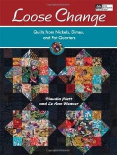 Loose Change: Quilts From Nickels, Dimes And Fat Quarters
