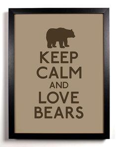 Keep Calm and Love Bears (Bear) 8 x 10 Print Buy 2 Get 1 FREE Keep Calm Art Keep Calm Poster Keep Calm Print. $8.99, via Etsy.