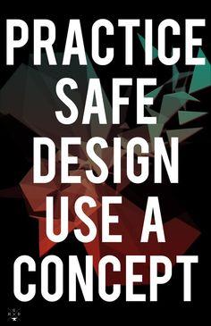 Practice safe design… Use a concept.