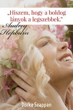 """""""Hiszem, hogy a boldog lányok a legszebbek."""" (Audrey Hepburn)"""