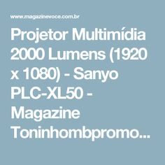 Projetor Multimídia 2000 Lumens (1920 x 1080) - Sanyo PLC-XL50 - Magazine Toninhombpromove