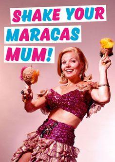 Shake your maracas Mum #MothersDay #Mum #Mom #Mummy #FunnyCards #LOL #MumsDay
