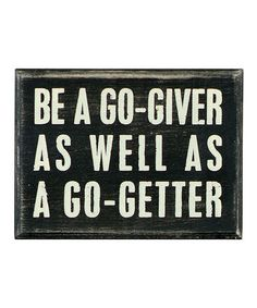 Take a look at this Black 'Be a Go-Giver' Box Sign by Primitives by Kathy on #zulily today!