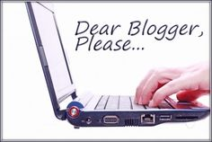 Dear Bloggers, Please… (Excellent advice to bloggers from bloggers and marketers)