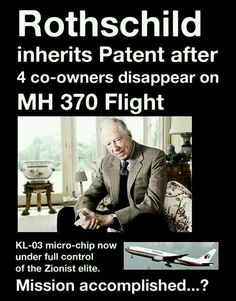 Rothschild inherits Patent after 4 co-owners disappear on MH 370 flight. micro-chip now under full control of the Zionist elite. Illuminati, Familia Rothschild, Rothschild Family, Mafia, Religion, Islam, Fiction, Out Of Touch, Question Everything