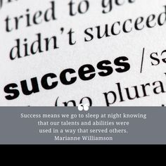 Success means we go to sleep at night knowing that our talents and abilities were used in a way that served others. - Marianne Williamson  #quotes #success #successquotes