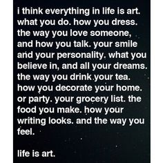 life is art. This is the quote that was the inspiration to my blog <3