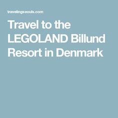 Travel to the LEGOLAND Billund Resort in Denmark