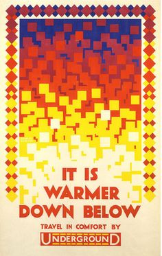 ENGLAND: 1924 It Is Warmer Down Below – Travel in comfort by Underground by Austin Cooper using a simple but affective design of coloured squares. #London #Underground