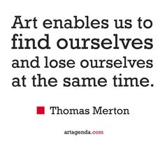 #Art enables us to find ourselves and lose ourselves at the same time.  Thomas Merton #artquotes