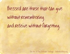 Blessed are those that can give...