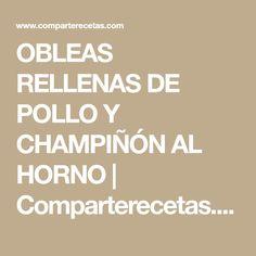 OBLEAS RELLENAS DE POLLO Y CHAMPIÑÓN AL HORNO | Comparterecetas.com