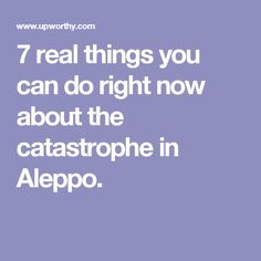7 real things you can do right now about the catastrophe in Aleppo.