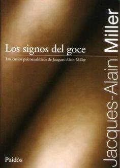 Los signos del goce / Jacques-Alain Miller ; traducción y transcripción, Graciela Brodsky - Buenos Aires ; Barcelona : Paidós, 1998