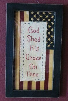 God Shed His Grace on Thee Patriotic Primitive Stitchery Sampler.   Stitch and add to flag!