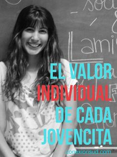 El valor individual de cada jovencita - Conexion SUD