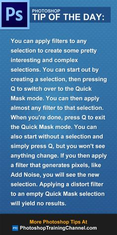 You can apply filters to any selection to create some pretty interesting and complex selections. You can start out by creating a selection, then pressing Q to switch over to the Quick Mask mode. You can then apply almost any filter to that selection. When you're done, press Q to exit the Quick Mask mode. You can also start without a selection and simply press Q, but you won't see anything change. If you then apply a filter that generates pixels, like Add Noise, you will see the new…