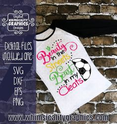Digital File - Beauty in the Streets, Beast in My Cleats Soccer with SVG, DXF, PNG Commercial & Personal Use