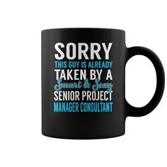 SORRY THIS GUY IS ALREADY TAKEN BY A SMART AND SEXY SENIOR PROJECT MANAGER CONSULTANT JOB MUG COFFEE MUGS T-SHIRTS, HOODIES  ==►►Click To Order Shirt Now #Jobfashion #jobs #Jobtshirt #Jobshirt #careershirt #careertshirt #SunfrogTshirts #Sunfrogshirts #shirts #tshirt #hoodie #sweatshirt #fashion #style